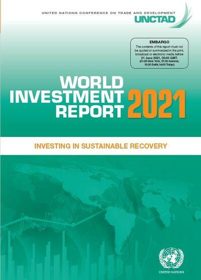 Доклад о мировых инвестициях 2021: инвестируя в устойчивое восстановление